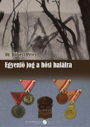 Dr. Róbert Péter: Egyenlő jog a hősi halálra