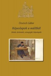 Deutsch Gábor: Képeslapok a múltból