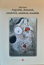Dr. Oláh János: Angyalok, démonok, amulettek, adalékok, homíliák