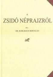 Dr. Kohlbach Bertalan: A zsidó néprajzról